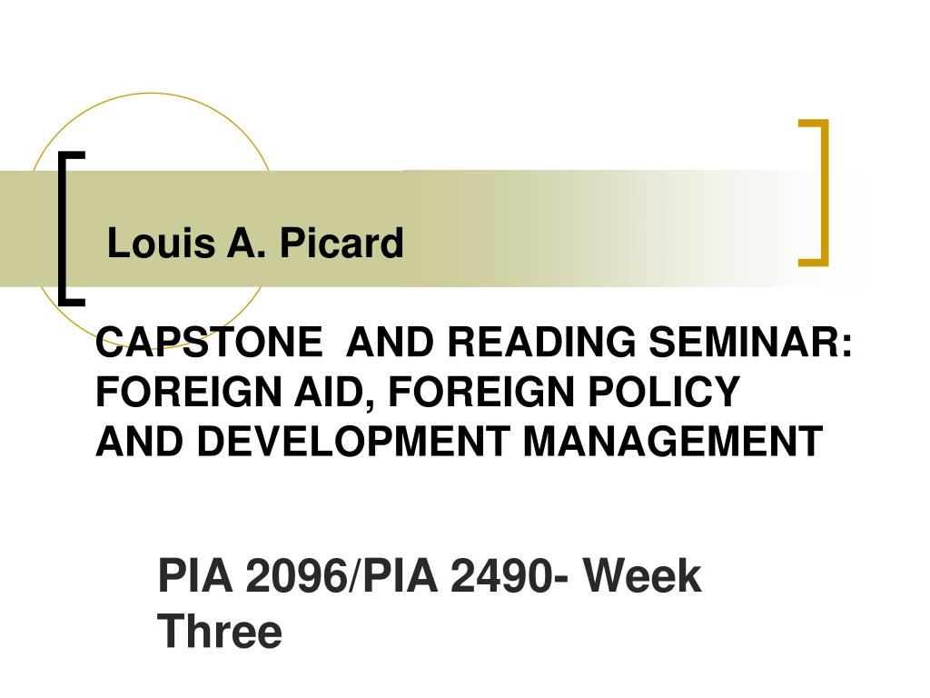 louis a picard capstone and reading seminar foreign aid foreign policy and development management l.