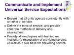 communicate and implement universal service expectations