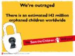 we re outraged there is an estimated 143 million orphaned children worldwide