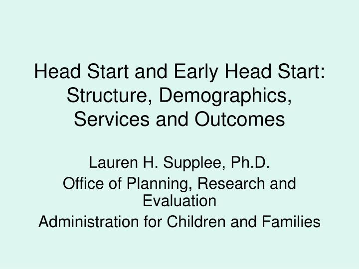 head start and early head start structure demographics services and outcomes n.