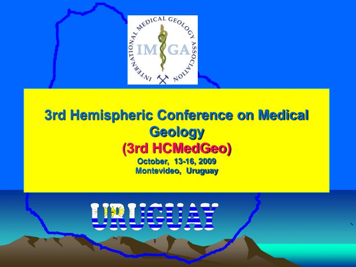 3rd hemispheric conference on medical geology 3rd hcmedgeo october 13 16 2009 montevideo uruguay