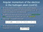 angular momentum of the electron in the hydrogen atom cont d