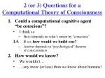 2 or 3 questions for a computational theory of consciousness