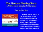 the greatest skating race a wwii story from the netherlands by louise borden