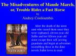 the misadventures of maude march or trouble rides a fast horse by audrey couloumbis