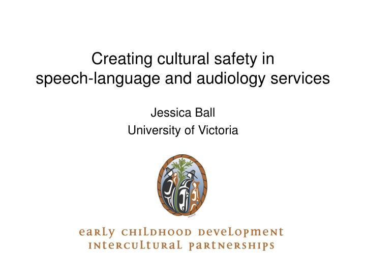 creating cultural safety in speech language and audiology services n.