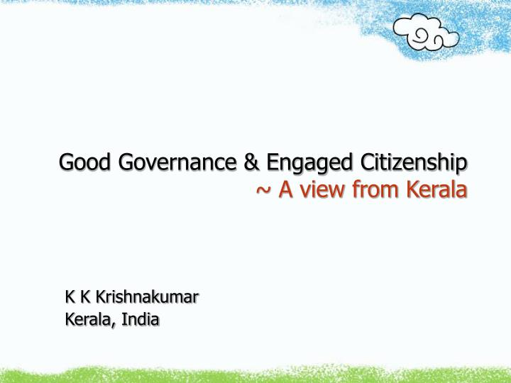 good governance engaged citizenship a view from kerala n.
