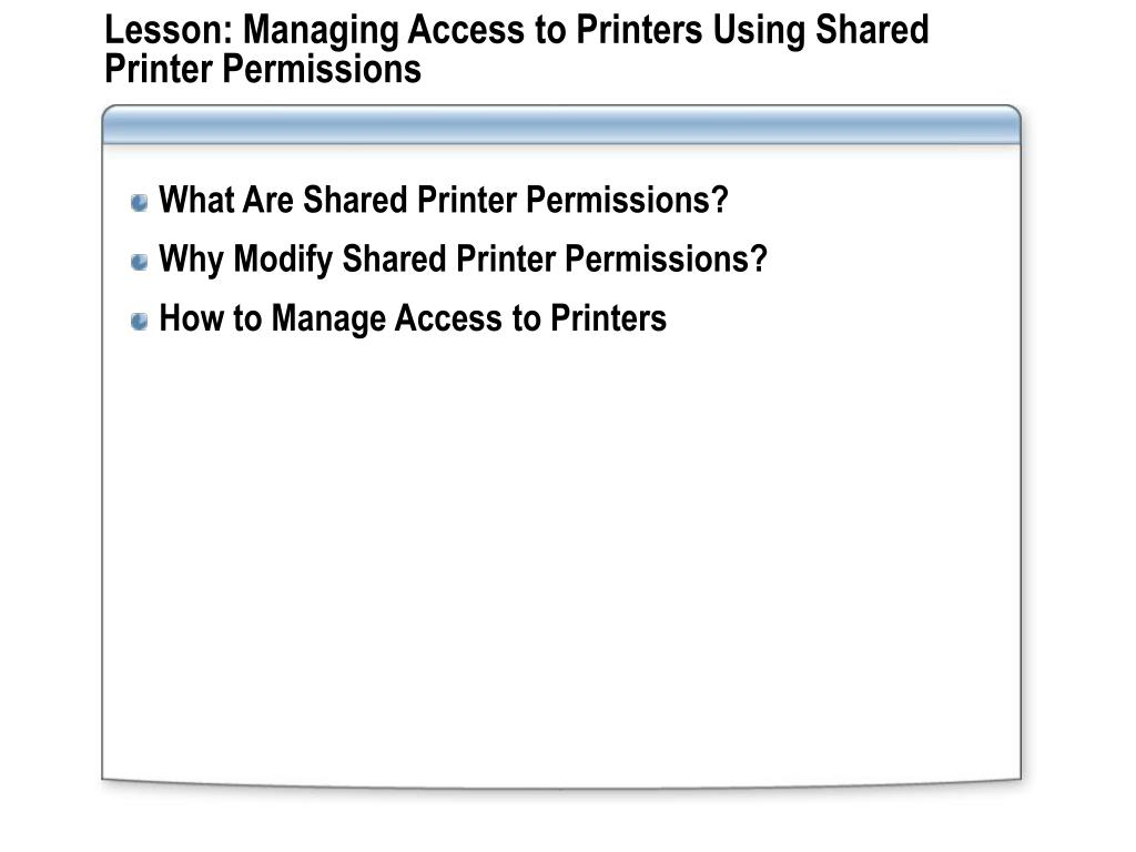 Lesson: Managing Access to Printers Using Shared Printer Permissions