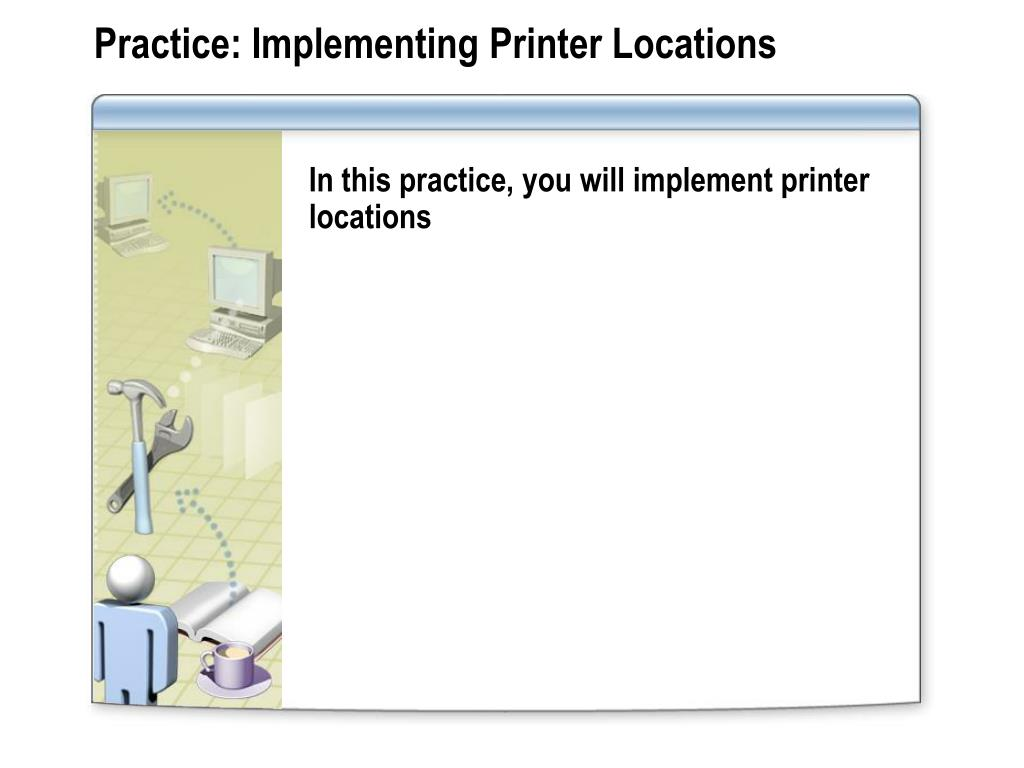 Practice: Implementing Printer Locations