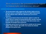 how consistent is the government in its support for human rights and democracy abroad