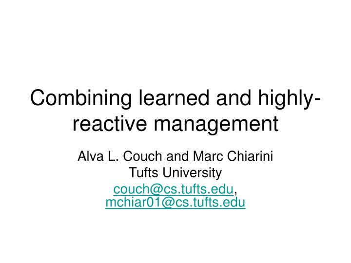 combining learned and highly reactive management n.