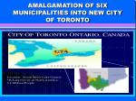 amalgamation of six municipalities into new city of toronto