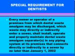 special requirement for dentists