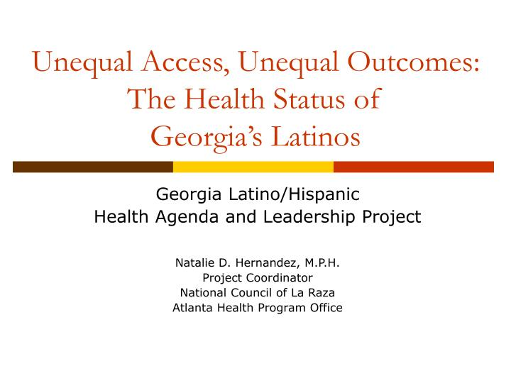 unequal access unequal outcomes the health status of georgia s latinos n.