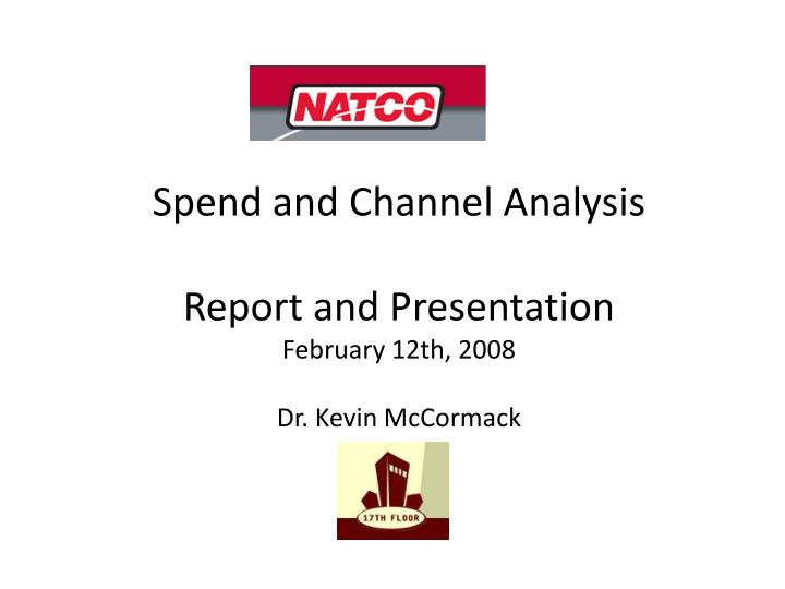 spend and channel analysis report and presentation february 12th 2008 dr kevin mccormack n.