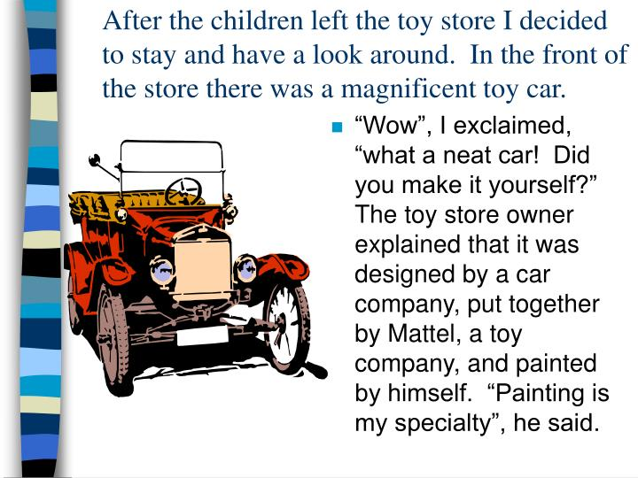 After the children left the toy store I decided to stay and have a look around.  In the front of the store there was a magnificent toy car.