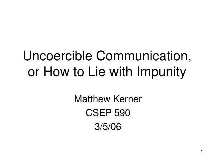 uncoercible communication or how to lie with impunity n.