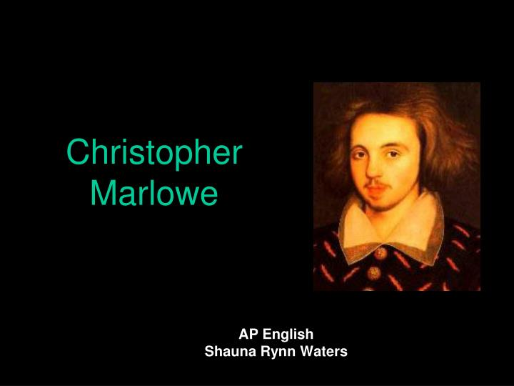 an introduction to the life of christopher marlow 1564- day of birth, coincidentally the same year as shakespeare 1578- scholarship to attend king's school , canterbury 1580- cambridge university corpus christi college 1584- receives ba degree marlowe was nearly rejected from starting his ba due to extended absences.