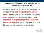 diagnosis or performance of irreversible dental procedures by nondentists