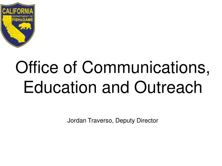 office of communications education and outreach jordan traverso deputy director n.