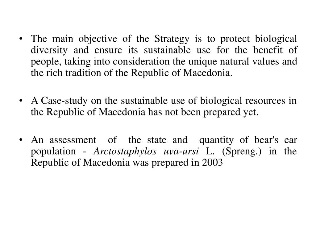 The main objective of the Strategy is to protect biological diversity and ensure its sustainable use for the benefit of people, taking into consideration the unique natural values and the rich tradition of the Republic of Macedonia.