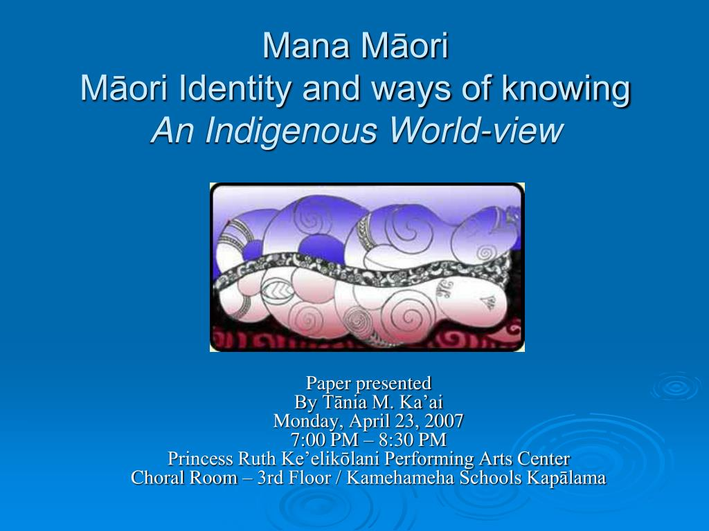 Ppt Mana Maori Maori Identity And Ways Of Knowing An Indigenous World View Powerpoint Presentation Id 1012900