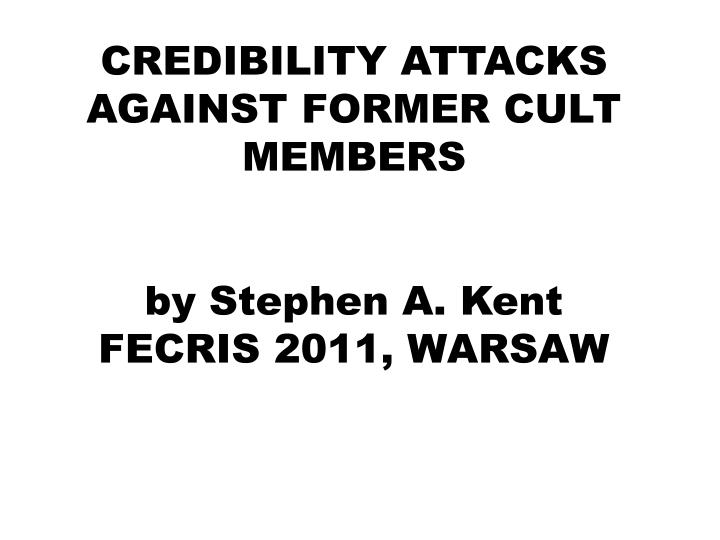 credibility attacks against former cult members by stephen a kent fecris 2011 warsaw n.