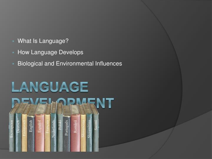 what is language how language develops biological and environmental influences n.