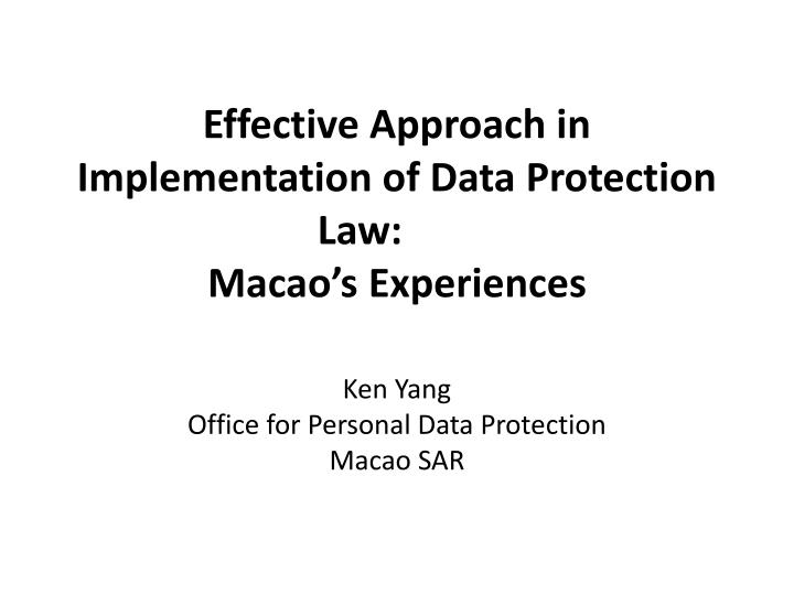 effective approach in implementation of data protection law macao s experiences n.