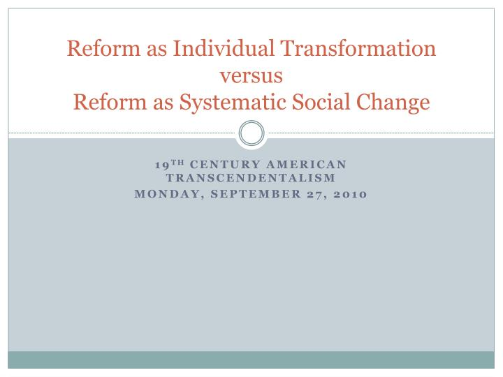reform as individual transformation versus reform as systematic social change n.