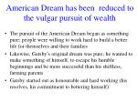 american dream has been reduced to the vulgar pursuit of wealth