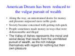 american dream has been reduced to the vulgar pursuit of wealth1
