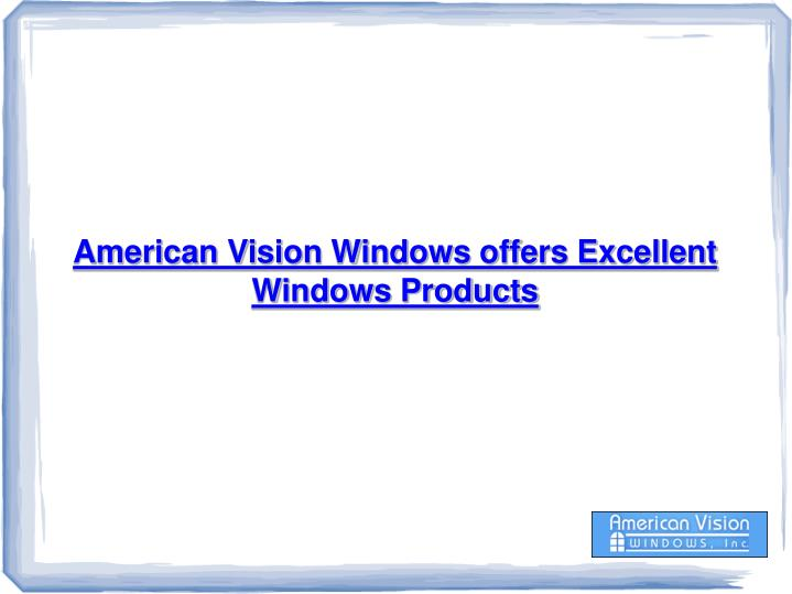 American Vision Windows offers Excellent Windows Products