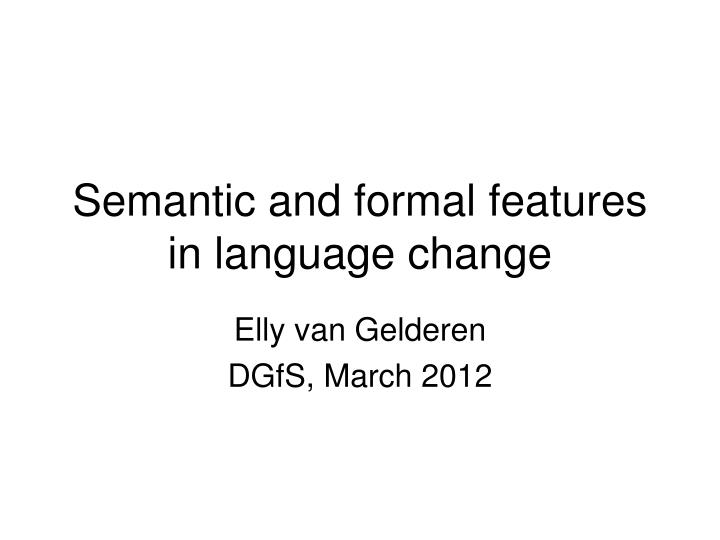 semantic and formal features in language change n.