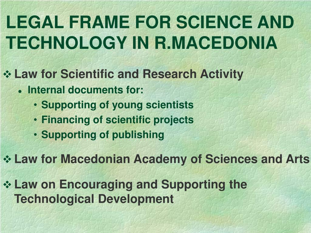 LEGAL FRAME FOR SCIENCE AND TECHNOLOGY IN R.MACEDONIA