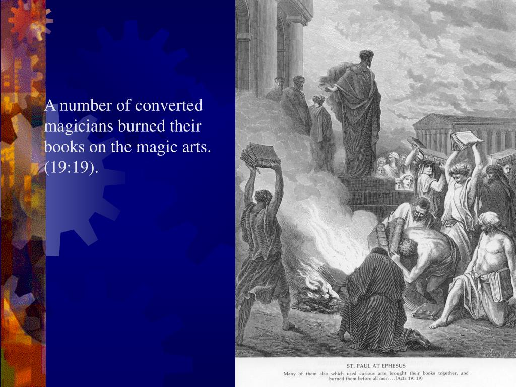 A number of converted magicians burned their books on the magic arts. (19:19).