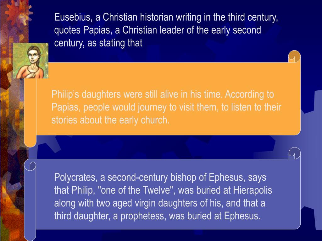 Eusebius, a Christian historian writing in the third century, quotes Papias, a Christian leader of the early second century, as stating that