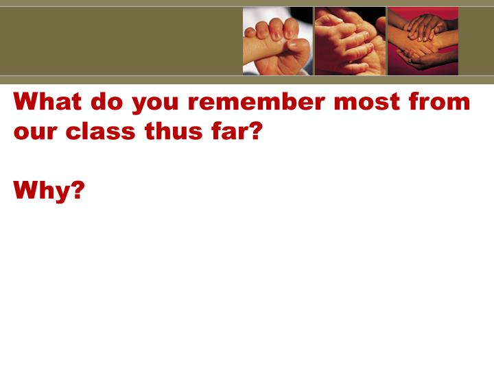 what do you remember most from our class thus far why n.