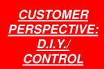 customer perspective d i y control