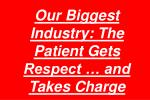 our biggest industry the patient gets respect and takes charge