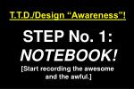 t t d design awareness step no 1 notebook start recording the awesome and the awful