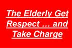 the elderly get respect and take charge