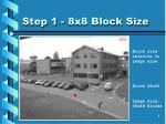 step 1 8x8 block size