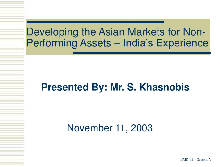 developing the asian markets for non performing assets india s experience n.