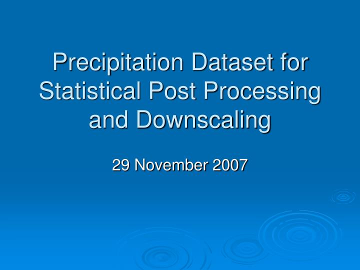 precipitation dataset for statistical post processing and downscaling n.