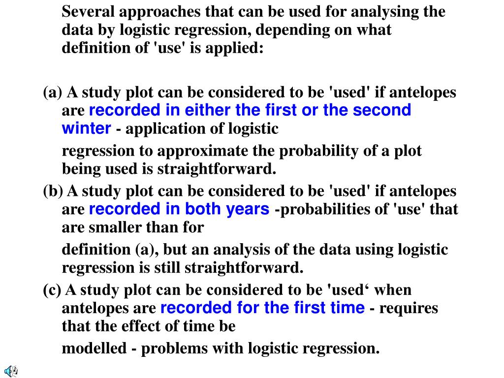 Several approaches that can be used for analysing the data by logistic regression, depending on what definition of 'use' is applied: