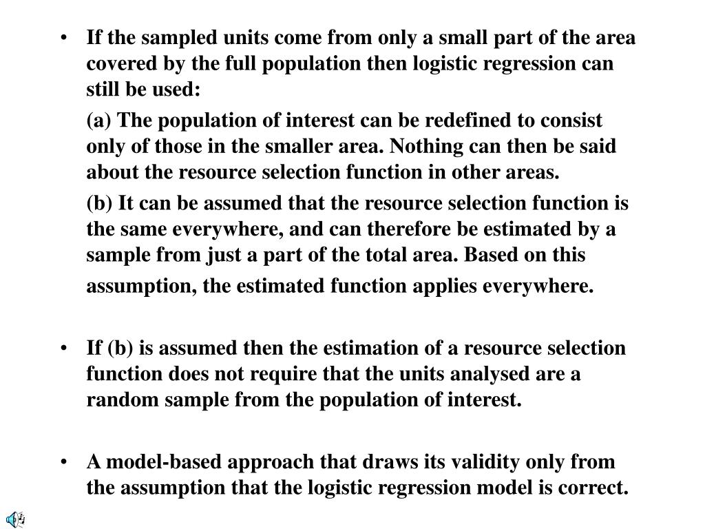 If the sampled units come from only a small part of the area covered by the full population then logistic regression can still be used: