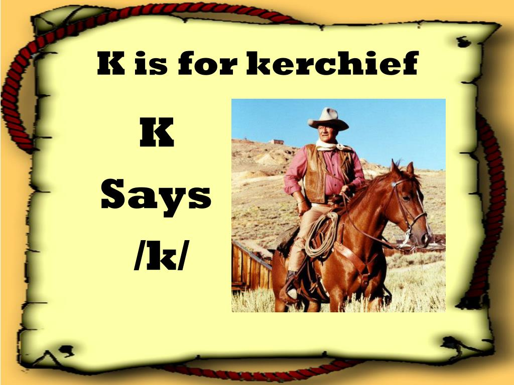 K is for kerchief