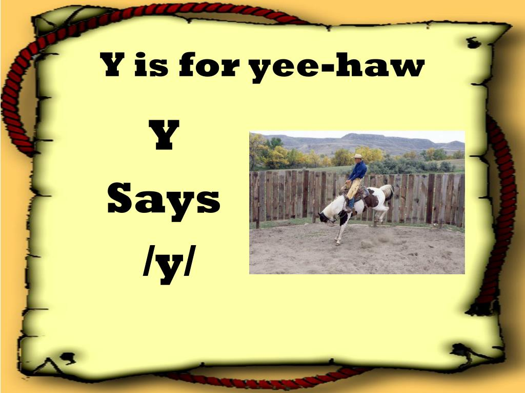 Y is for yee-haw