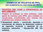 exemplos de projetos de ppps em andamento ou com in cio at 20071